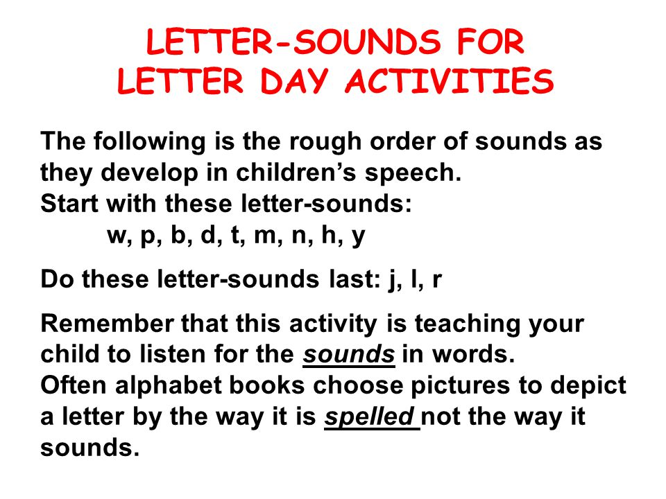 LETTER-SOUNDS FOR LETTER DAY ACTIVITIES The following is the rough order of sounds as they develop in children's speech.