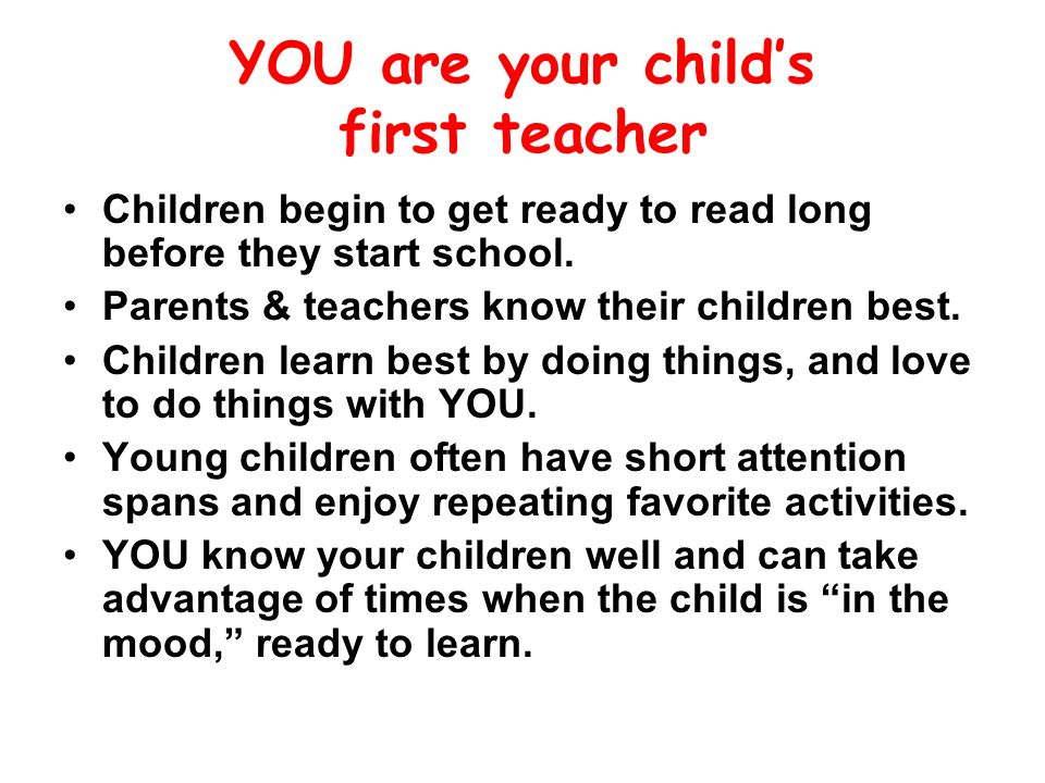 YOU are your child's first teacher Children begin to get ready to read long before they start school.