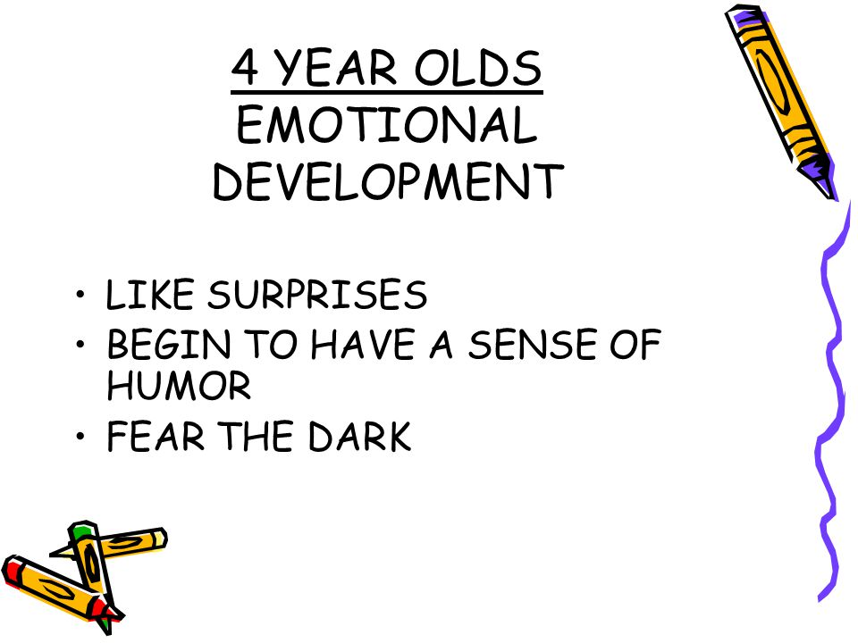 4 YEAR OLDS EMOTIONAL DEVELOPMENT LIKE SURPRISES BEGIN TO HAVE A SENSE OF HUMOR FEAR THE DARK