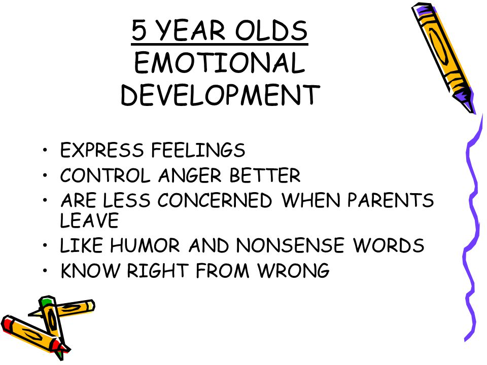 5 YEAR OLDS EMOTIONAL DEVELOPMENT EXPRESS FEELINGS CONTROL ANGER BETTER ARE LESS CONCERNED WHEN PARENTS LEAVE LIKE HUMOR AND NONSENSE WORDS KNOW RIGHT