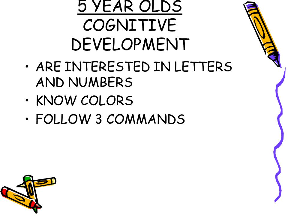 5 YEAR OLDS COGNITIVE DEVELOPMENT ARE INTERESTED IN LETTERS AND NUMBERS KNOW COLORS FOLLOW 3 COMMANDS