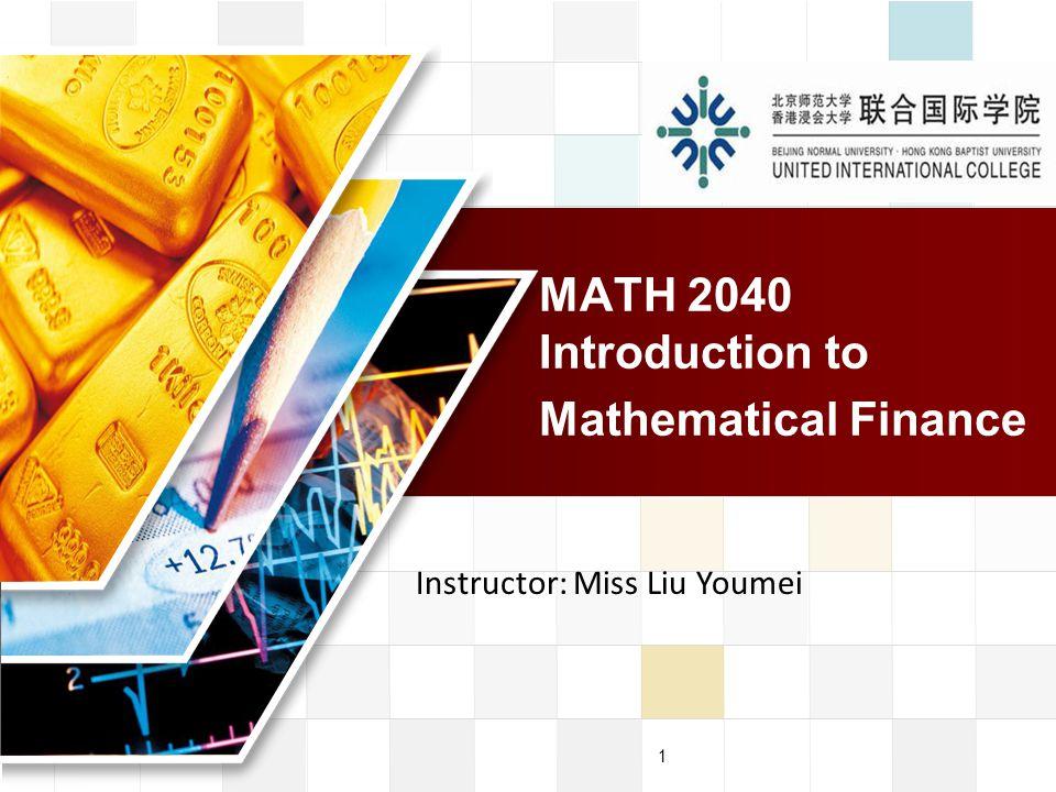 LOGO 1 MATH 2040 Introduction to Mathematical Finance Instructor: Miss Liu Youmei