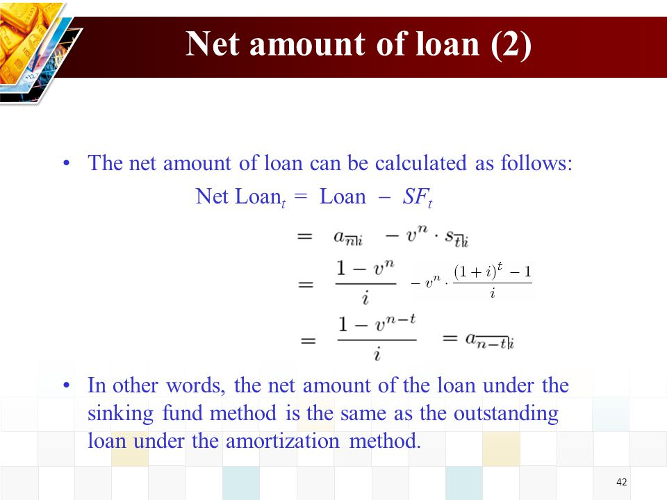 42 Net amount of loan (2) The net amount of loan can be calculated as follows: Net Loan t = Loan  SF t In other words, the net amount of the loan und