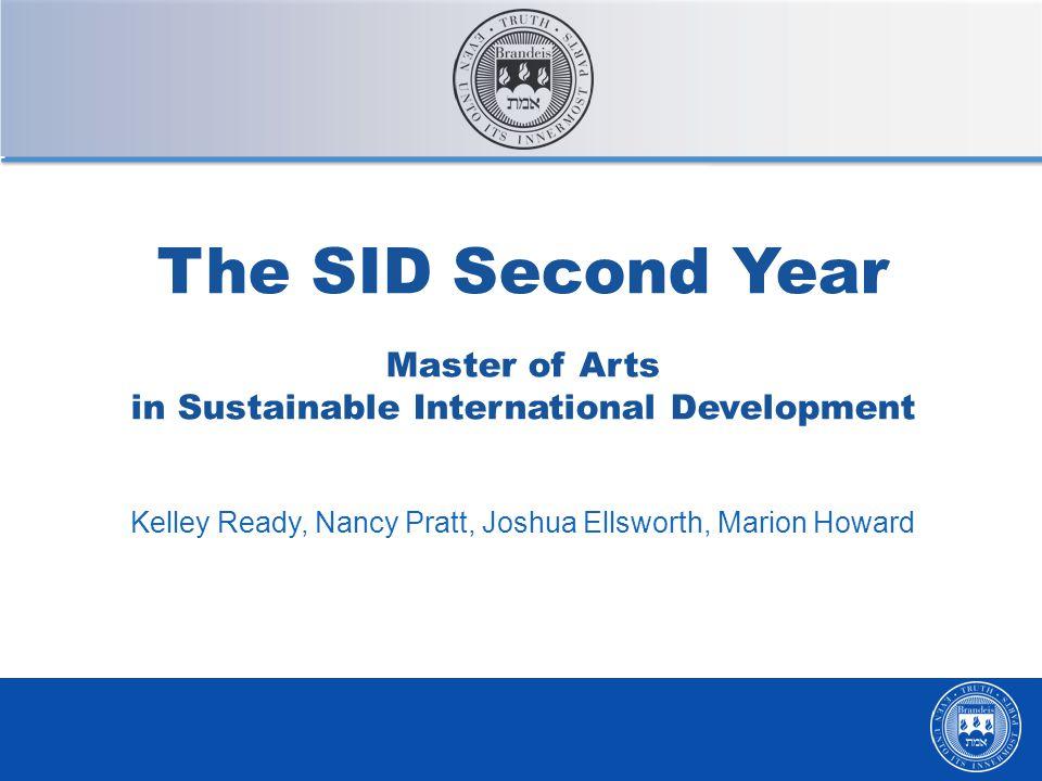 The SID Second Year Master of Arts in Sustainable International Development Kelley Ready, Nancy Pratt, Joshua Ellsworth, Marion Howard