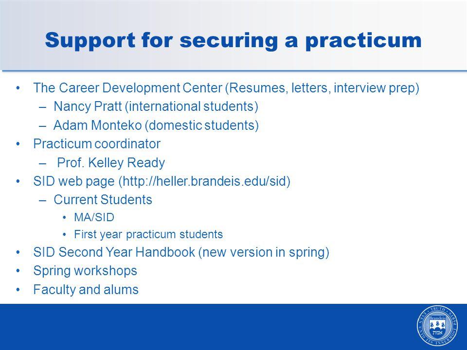 Support for securing a practicum The Career Development Center (Resumes, letters, interview prep) –Nancy Pratt (international students) –Adam Monteko