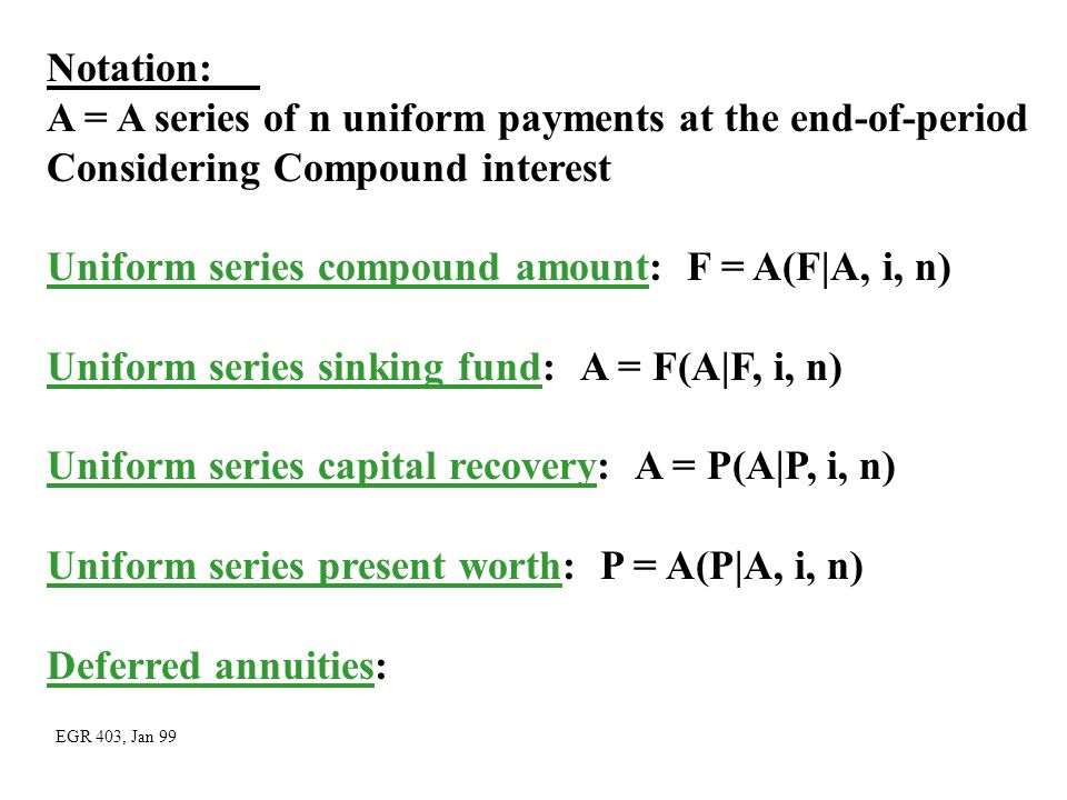 Notation: A = A series of n uniform payments at the end-of-period Considering Compound interest Uniform series compound amount: F = A(F|A, i, n) Unifo