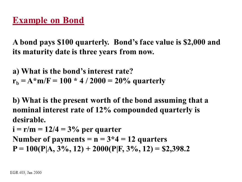 Example on Bond A bond pays $100 quarterly. Bond's face value is $2,000 and its maturity date is three years from now. a) What is the bond's interest