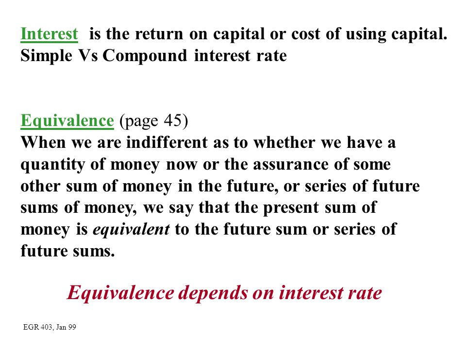 Interest is the return on capital or cost of using capital. Simple Vs Compound interest rate Equivalence (page 45) When we are indifferent as to wheth