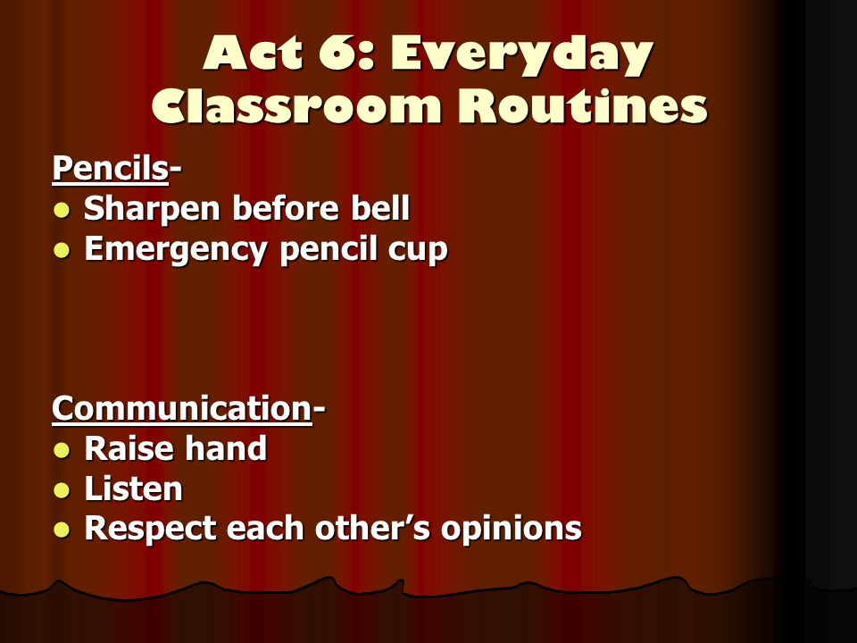 Act 5: Extra Activities (Library, P.E., and Music) Remember these activities are a privilege.