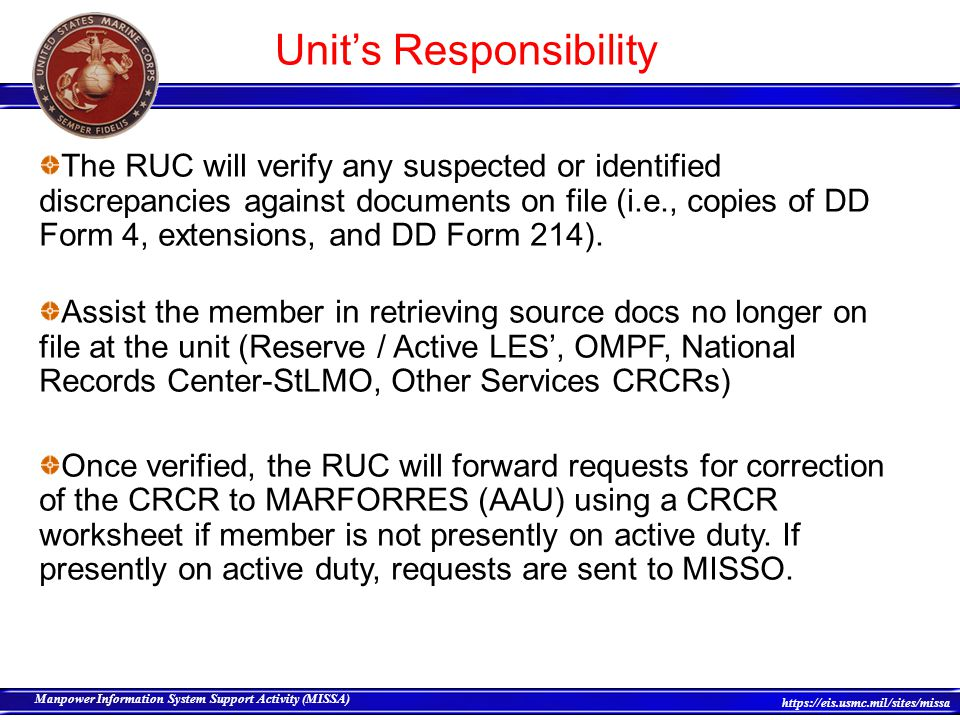 19 Manpower Information System Support Activity (MISSA) https://eis.usmc.mil/sites/missa Once all requested/required corrections are completed, a new CRCR will be provided to the member for CRCR Certification .
