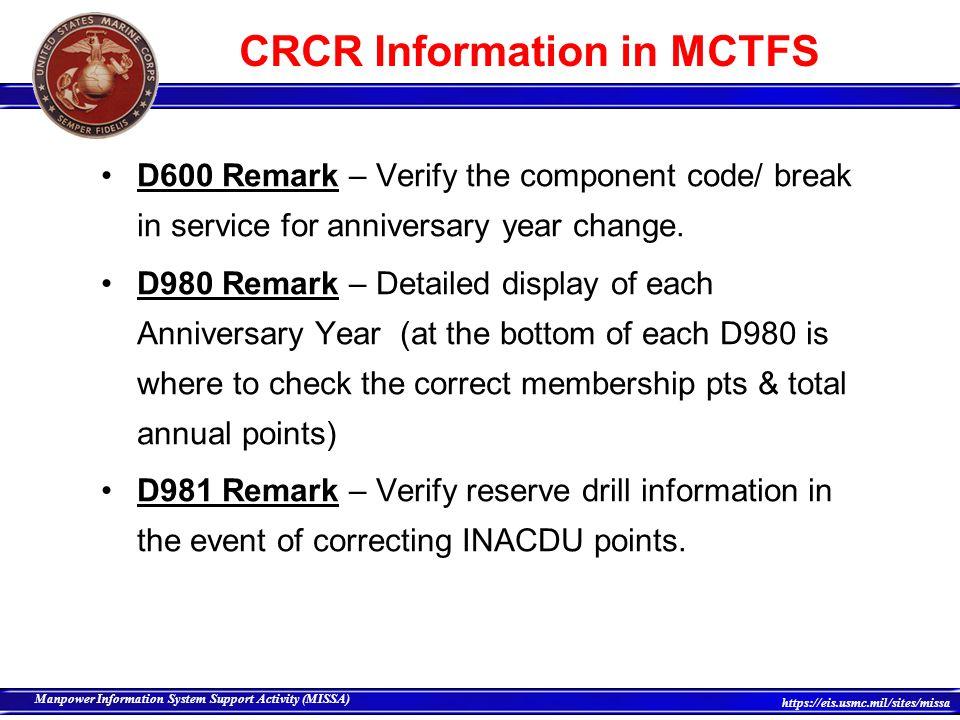 7 Manpower Information System Support Activity (MISSA) https://eis.usmc.mil/sites/missa CRCR Information in MCTFS S986 Remark – Reserve Retirement Credit Remarks.