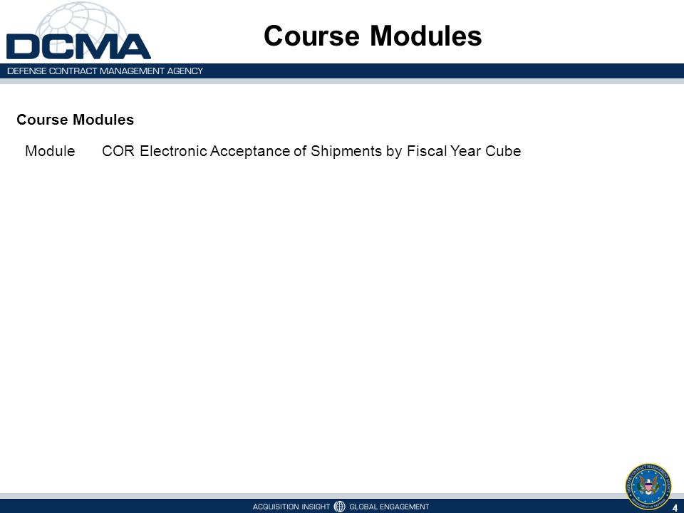 Course Modules 4 Module COR Electronic Acceptance of Shipments by Fiscal Year Cube