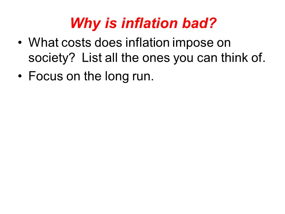 Why is inflation bad.What costs does inflation impose on society.