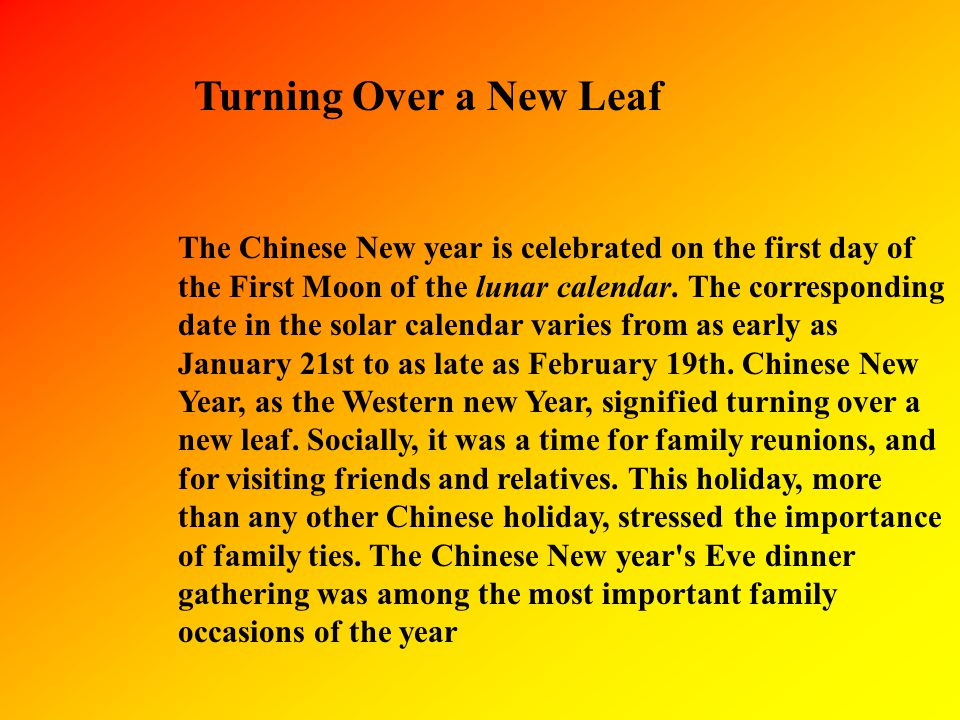 The Chinese New year is celebrated on the first day of the First Moon of the lunar calendar.