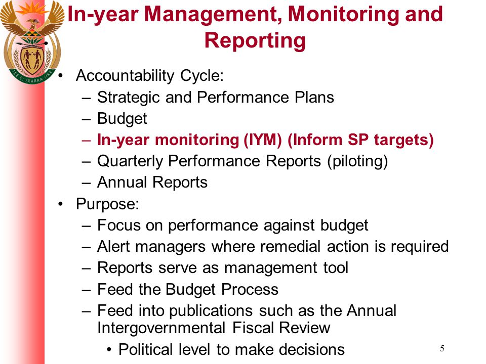 6 Monthly reports facilitate: –Flow of information –Internal control measures to deal with problems timeously (Early Warning System) –AO is more proactive –Use data to make decisions –Compilation of annual reports and financial statements which completes the accountability cycle –Assist the external auditor –Reduced timeframe for audit - strengthen accountability to legislatures –Reports consolidated and published in Government Gazette
