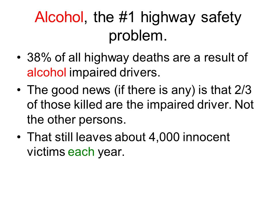Alcohol, the #1 highway safety problem.