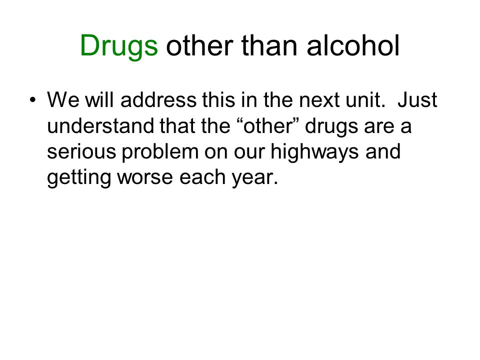 Drugs other than alcohol We will address this in the next unit.