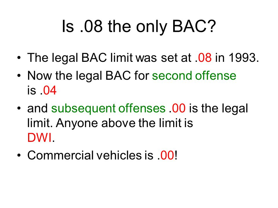 Is.08 the only BAC. The legal BAC limit was set at.08 in 1993.