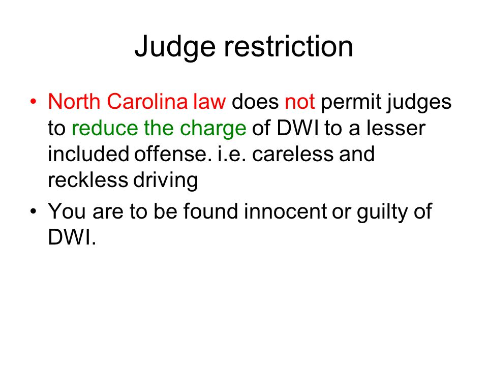 Judge restriction North Carolina law does not permit judges to reduce the charge of DWI to a lesser included offense.