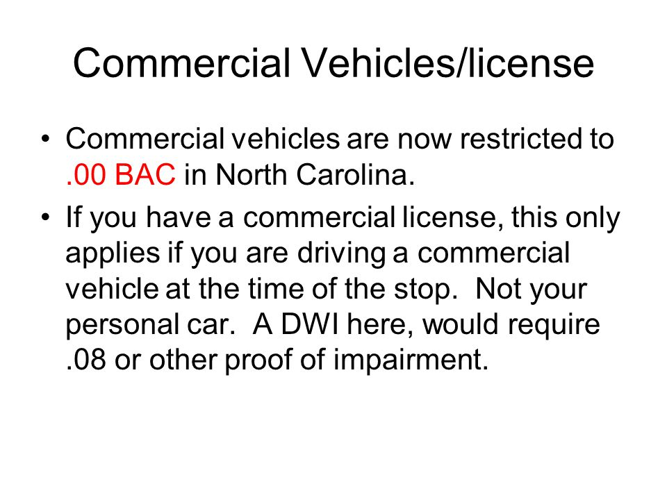 Commercial Vehicles/license Commercial vehicles are now restricted to.00 BAC in North Carolina.