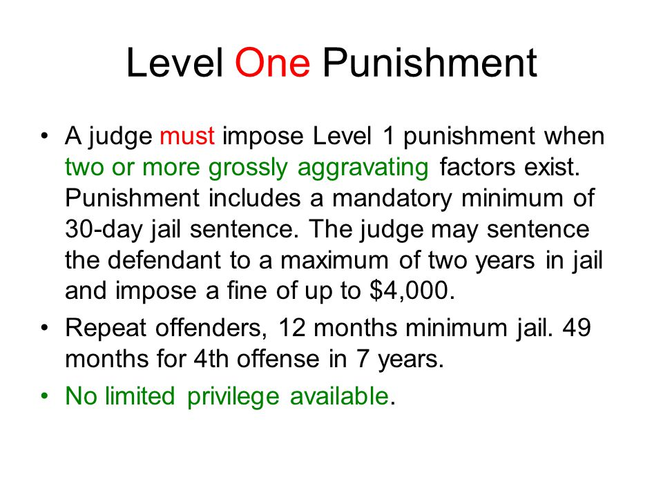 Level One Punishment A judge must impose Level 1 punishment when two or more grossly aggravating factors exist.