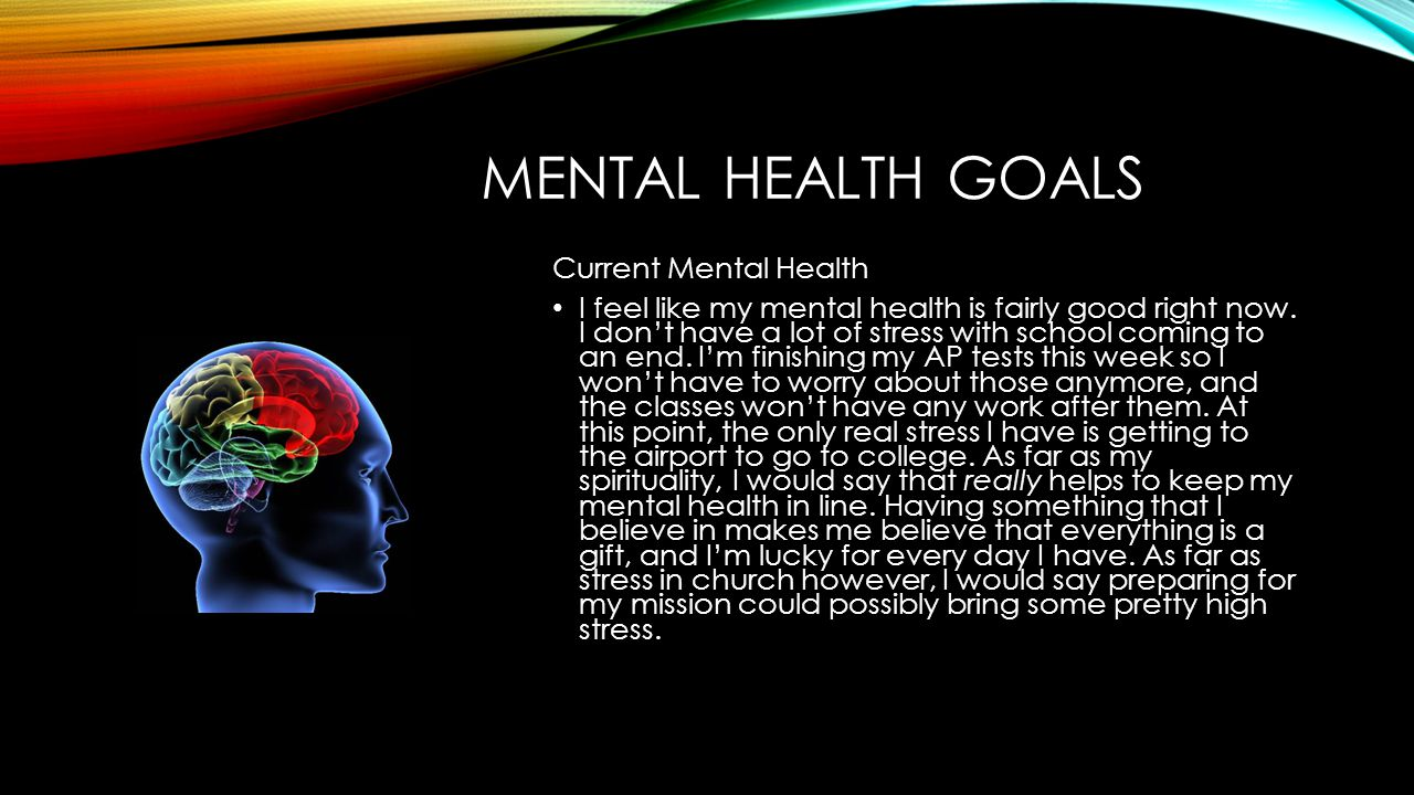 MENTAL HEALTH GOALS Current Mental Health I feel like my mental health is fairly good right now.