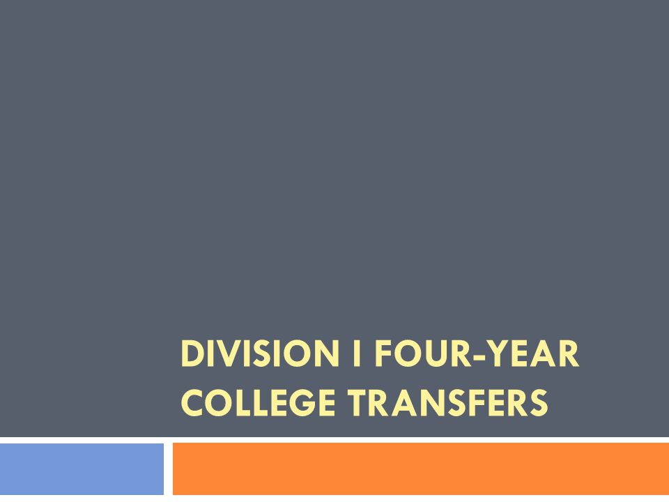 DIVISION I FOUR-YEAR COLLEGE TRANSFERS