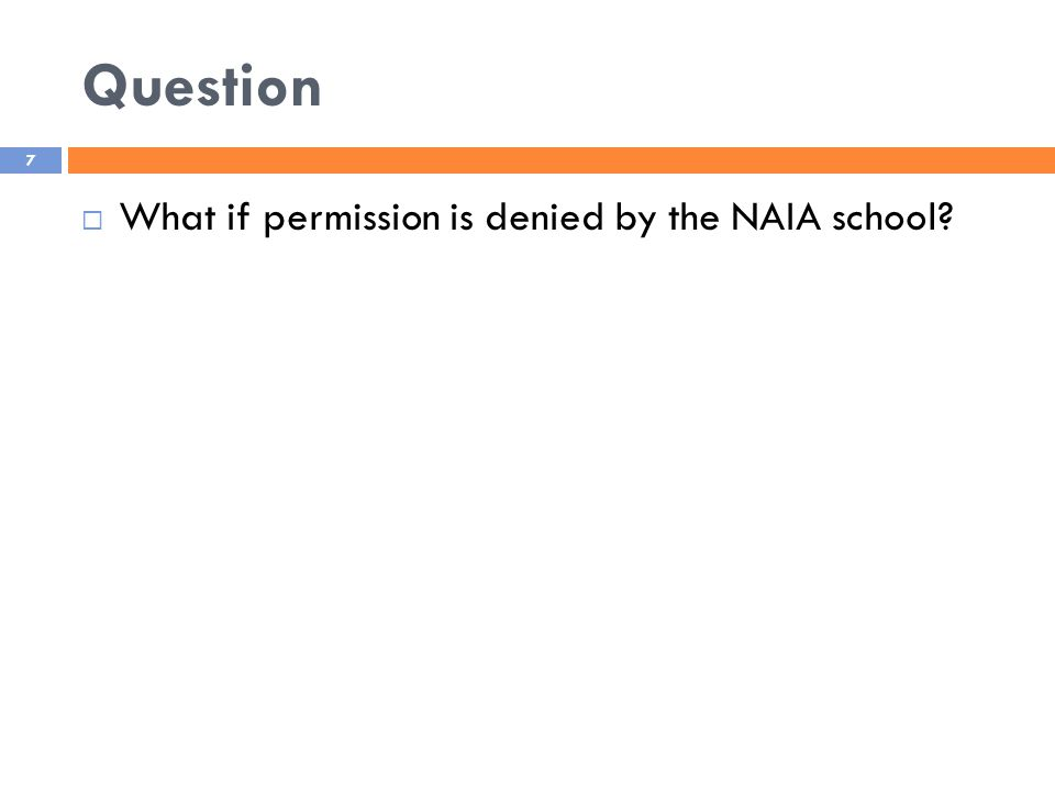 Question 7  What if permission is denied by the NAIA school?