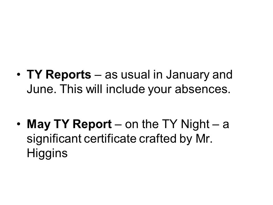 TY Reports – as usual in January and June. This will include your absences. May TY Report – on the TY Night – a significant certificate crafted by Mr.