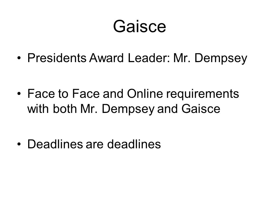 Gaisce Presidents Award Leader: Mr. Dempsey Face to Face and Online requirements with both Mr.