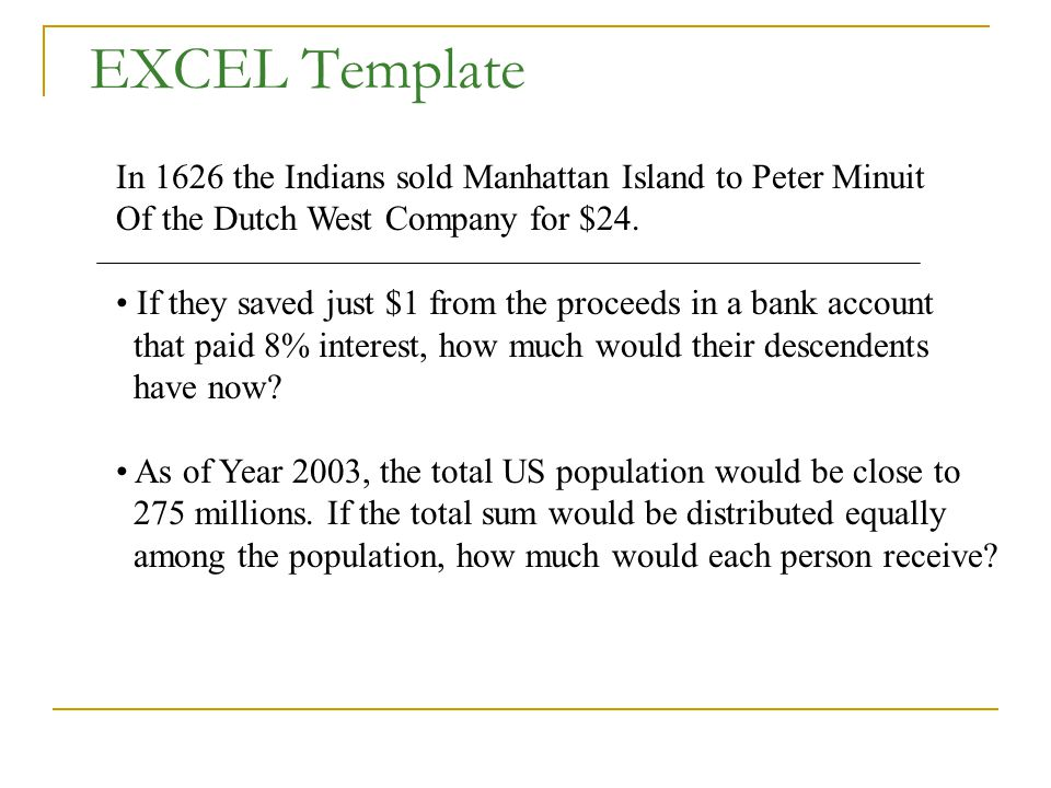 EXCEL Template In 1626 the Indians sold Manhattan Island to Peter Minuit Of the Dutch West Company for $24. If they saved just $1 from the proceeds in