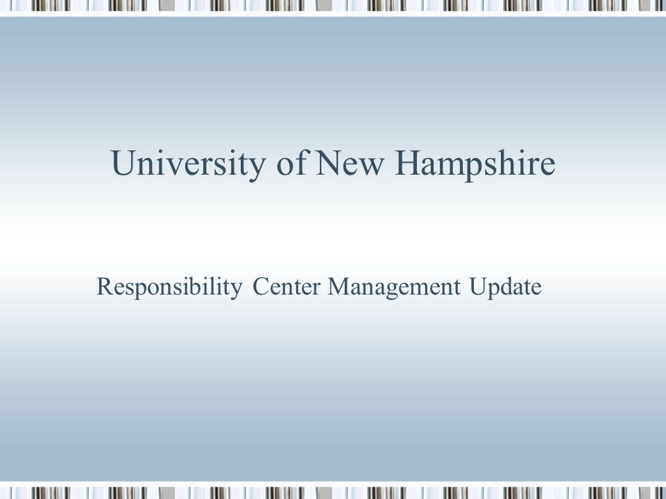 University of New Hampshire Responsibility Center Management Update