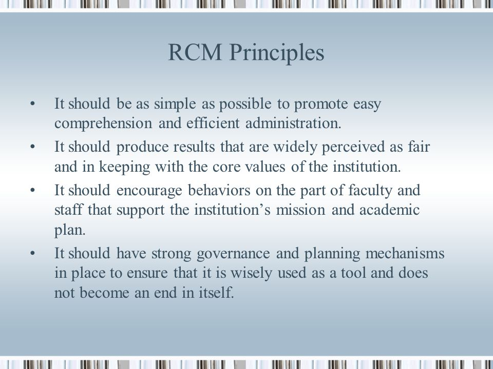 RCM Principles It should be as simple as possible to promote easy comprehension and efficient administration.