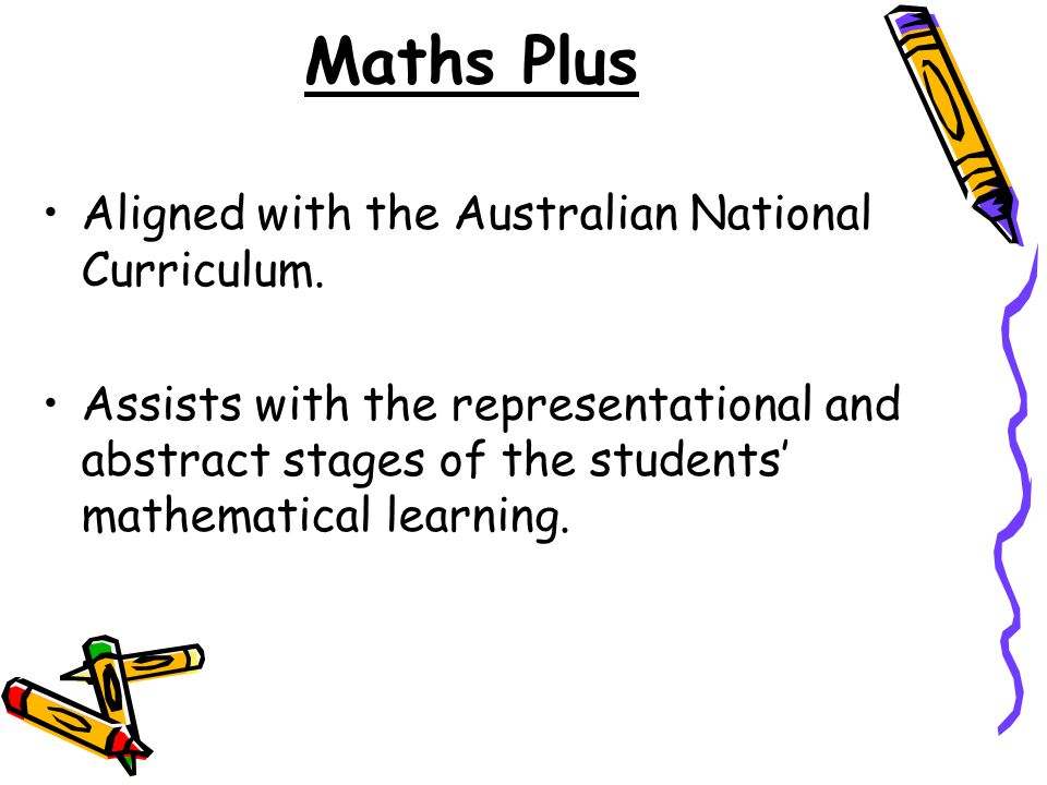 Maths Plus Aligned with the Australian National Curriculum. Assists with the representational and abstract stages of the students' mathematical learni