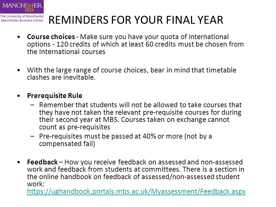 REMINDERS FOR YOUR FINAL YEAR Course choices - Make sure you have your quota of international options - 120 credits of which at least 60 credits must be chosen from the International courses With the large range of course choices, bear in mind that timetable clashes are inevitable.