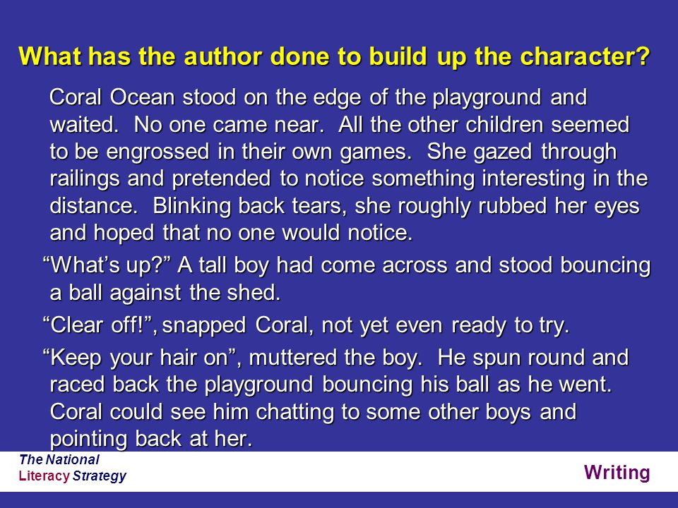 Writing The National Literacy Strategy What has the author done to build up the character? Coral Ocean stood on the edge of the playground and waited.