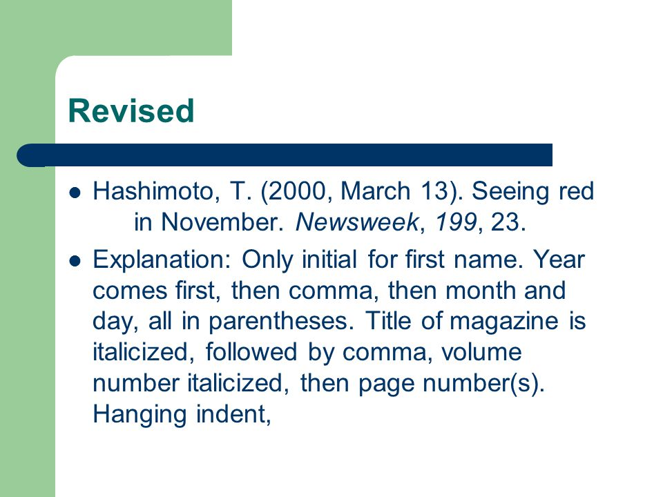 Revised Hashimoto, T. (2000, March 13). Seeing red in November. Newsweek, 199, 23. Explanation: Only initial for first name. Year comes first, then co