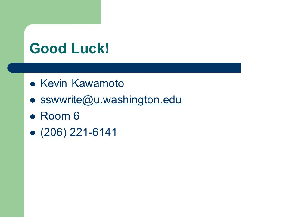 Good Luck! Kevin Kawamoto sswwrite@u.washington.edu Room 6 (206) 221-6141