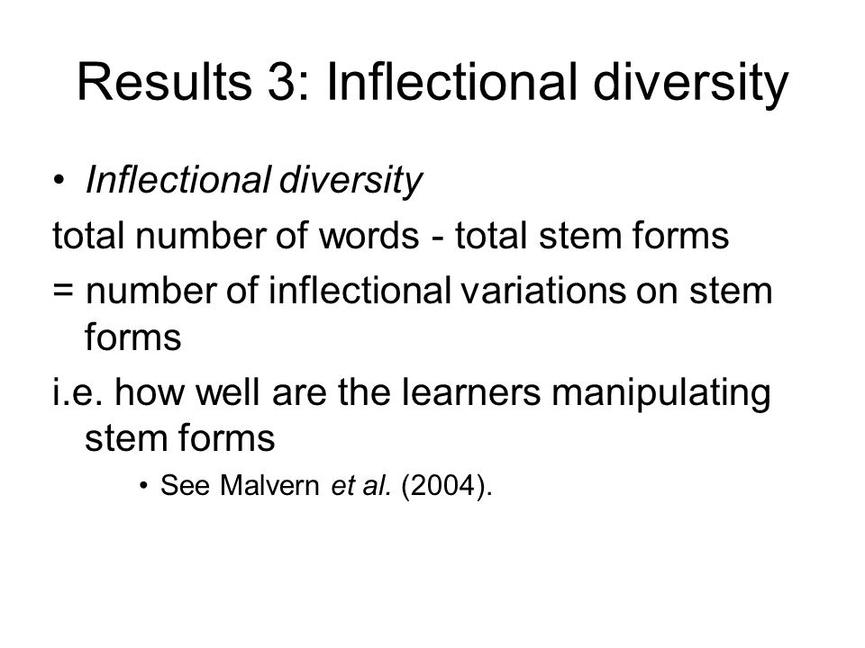 Results 3: Inflectional diversity Inflectional diversity total number of words - total stem forms = number of inflectional variations on stem forms i.e.