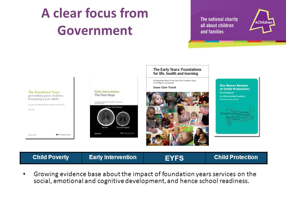 Growing evidence base about the impact of foundation years services on the social, emotional and cognitive development, and hence school readiness. Ch