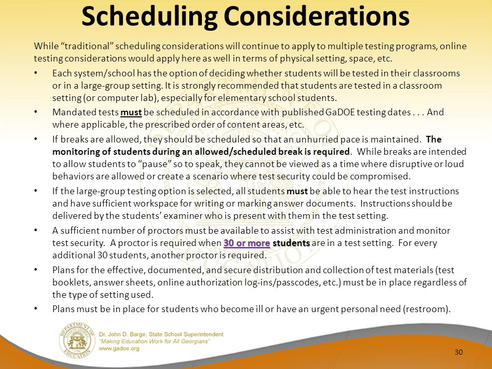 Scheduling Considerations While traditional scheduling considerations will continue to apply to multiple testing programs, online testing considerations would apply here as well in terms of physical setting, space, etc.