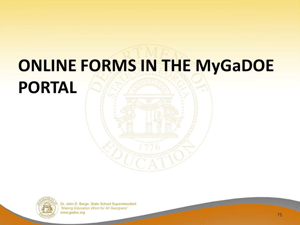ONLINE FORMS IN THE MyGaDOE PORTAL 71