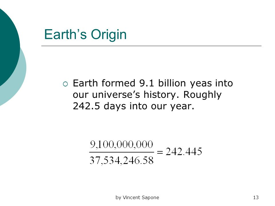 by Vincent Sapone13 Earth's Origin  Earth formed 9.1 billion yeas into our universe's history.