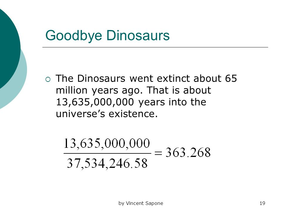 by Vincent Sapone19 Goodbye Dinosaurs  The Dinosaurs went extinct about 65 million years ago.