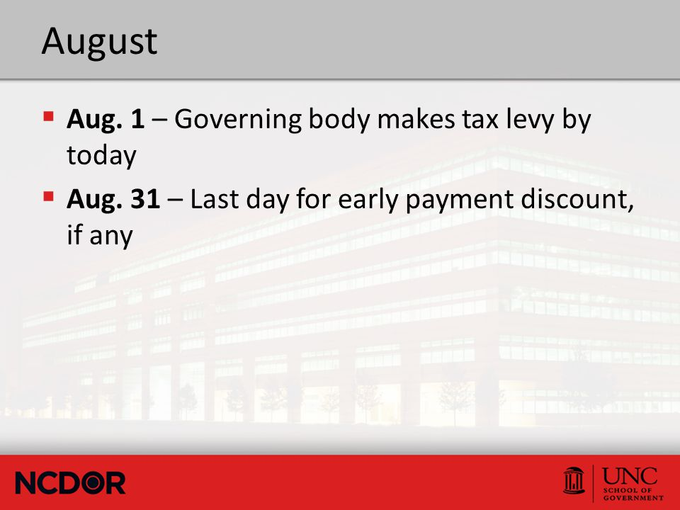 August  Aug. 1 – Governing body makes tax levy by today  Aug. 31 – Last day for early payment discount, if any