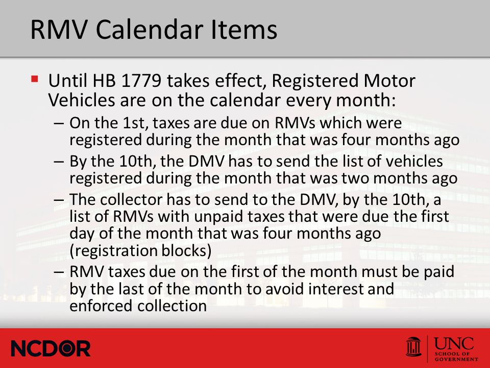 RMV Calendar Items  Until HB 1779 takes effect, Registered Motor Vehicles are on the calendar every month: – On the 1st, taxes are due on RMVs which