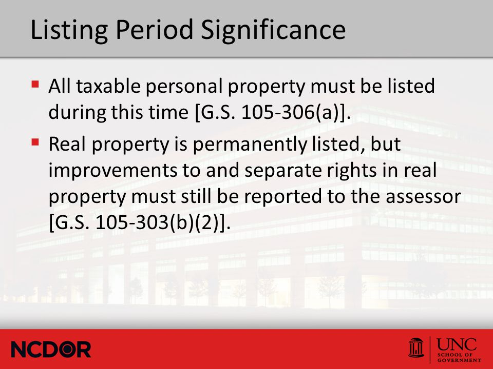 Listing Period Significance  All taxable personal property must be listed during this time [G.S.