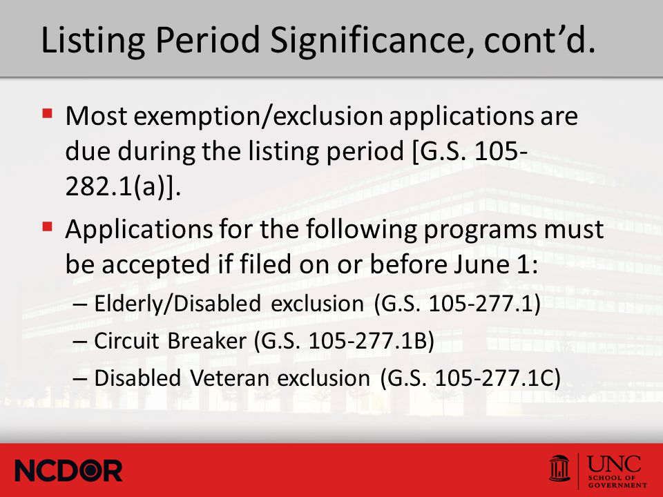 Listing Period Significance, cont'd.  Most exemption/exclusion applications are due during the listing period [G.S. 105- 282.1(a)].  Applications fo