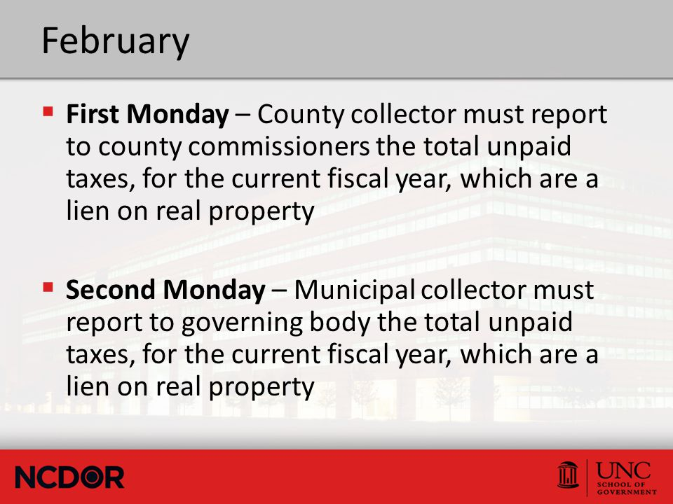 February  First Monday – County collector must report to county commissioners the total unpaid taxes, for the current fiscal year, which are a lien o