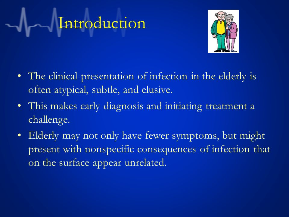 Introduction The clinical presentation of infection in the elderly is often atypical, subtle, and elusive. This makes early diagnosis and initiating t